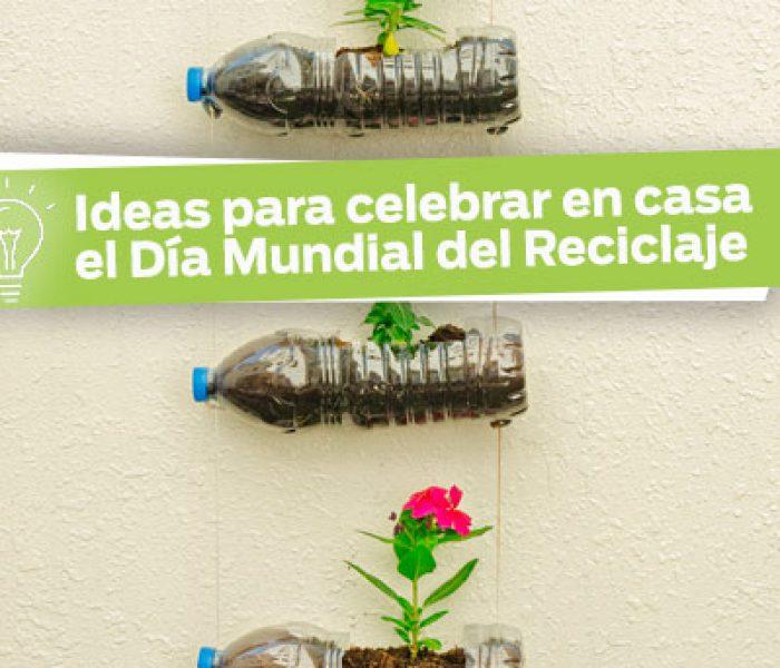 Ideas para celebrar en casa el Día Mundial del Reciclaje